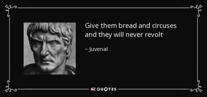 quote-give-them-bread-and-circuses-and-they-will-never-revolt-juvenal-84-46-72.jpg