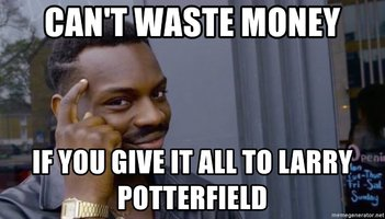 cant-waste-money-if-you-give-it-all-to-larry-potterfield.jpg